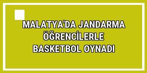 Malatya'da jandarma öğrencilerle basketbol oynadı
