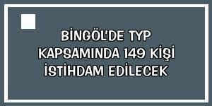 Bingöl'de TYP kapsamında 149 kişi istihdam edilecek