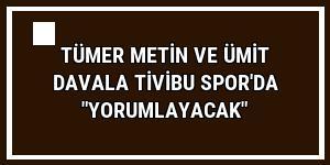 Tümer Metin ve Ümit Davala Tivibu Spor'da 'yorumlayacak'
