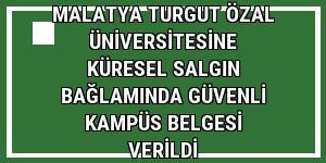 Malatya Turgut Özal Üniversitesine Küresel Salgın Bağlamında Güvenli Kampüs Belgesi verildi