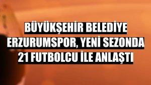 Büyükşehir Belediye Erzurumspor, yeni sezonda 21 futbolcu ile anlaştı