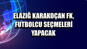 Elazığ Karakoçan FK, futbolcu seçmeleri yapacak