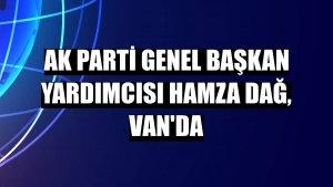 AK Parti Genel Başkan Yardımcısı Hamza Dağ, Van'da