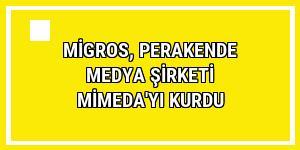 Migros, perakende medya şirketi Mimeda'yı kurdu