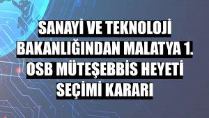 Sanayi ve Teknoloji Bakanlığından Malatya 1. OSB Müteşebbis Heyeti seçimi kararı