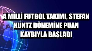 A Milli Futbol Takımı, Stefan Kuntz dönemine puan kaybıyla başladı
