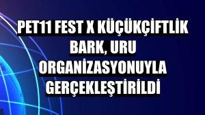 pet11 Fest x KüçükÇiftlik Bark, URU organizasyonuyla gerçekleştirildi