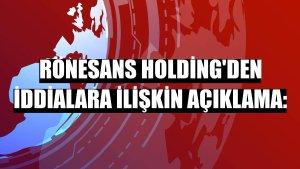Rönesans Holding'den iddialara ilişkin açıklama: