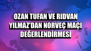 Ozan Tufan ve Rıdvan Yılmaz'dan Norveç maçı değerlendirmesi